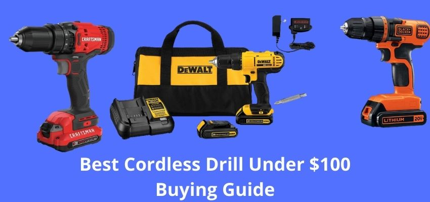 Best Cordless Drill Under $100 Buying Guide