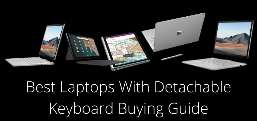 Best Laptops With Detachable Keyboard Buying Guide